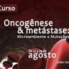 Curso: Oncogênese e metástase: Microambiente x Mutações