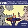 Vídeos de animação sobre prevenção do câncer são lançados em versão em audiodescrição