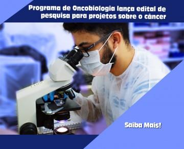 Programa de Oncobiologia lança edital de pesquisa para projetos sobre o câncer